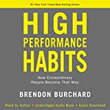 High Performance Habits: How Extraordinary People Become That Way - Brendon Burchard
