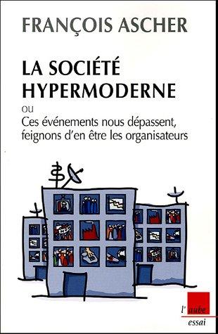 La société hypermoderne : Ces événements nous dépassent, feignons d'en être les organisateurs