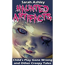 Haunted Artifacts: Child's Play Gone Wrong and Other Creepy Tales