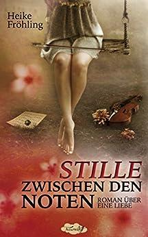 Stille zwischen den Noten: Roman über eine Liebe (German Edition) by [Fröhling, Heike]