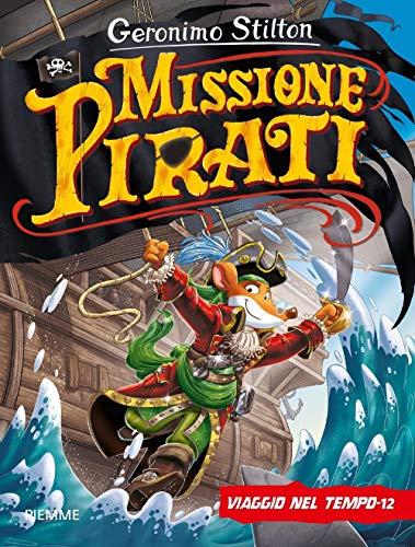 Viaggio nel tempo 12. Missione pirati. Ediz. a colori di Geronimo Stilton