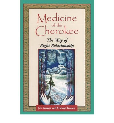[( Medicine of the Cherokee: The Way of Right Relationship )] [by: J. T. Garrett] [Jan-2001]