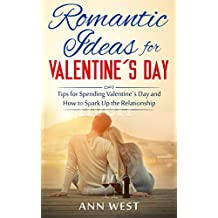 Romantic Relationships: Romantic Ideas For Valentine´s Day - Tips for Spending Valentine´s Day and How To Spark Up the Relationship with Romance (Valentine´s ... Romantic, Great Dates, Valentine Romance)