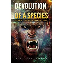 Devolution of a Species: Planet Earth is Fighting Back