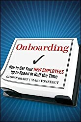 Onboarding: How to Get Your New Employees Up to Speed in Half the Time by George B. Bradt (2009-09-08)