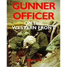 GUNNER OFFICER ON THE WESTERN FRONT: The Story of a Prime Minister's Son at War