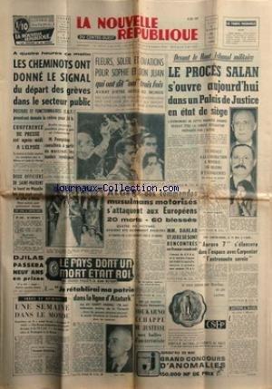 NOUVELLE REPUBLIQUE (LA) [No 5372] du 15/05/1962 - LES CONFLITS SOCIAUX -MARIAGE DE SOPHIE ET DON JUAN -ALGER / DES COMMANDOS MUSULMANS MOTORISES S'ATTAQUENT AUX EUROPEENS -MM. DAHLAB ET JOXE SE SONT RENCONTRES -DJILAS PASSERA 9 ANS EN PRISON -LE PAYS DONT UN MORT ETAIT ROI / DANS LA LIGNE D'ATATURK PAR BOTROT -SOUJARNO ECHAPPE AUX BALLES D'UN TERRORISTE -AURORE 7 S'ELANCERA DANS L'ESPACE AVEC CARPENTIER -SCANDALE A LA CONSTRUCTION A MARSEILLE -LE PROCES SALAN S'OUVRE par Collectif
