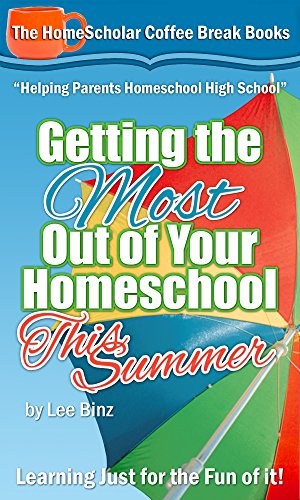 Getting the Most Out of Your Homeschool This Summer: Learning Just for the Fun of it! (The HomeScholar's Coffee Break Book series 7)