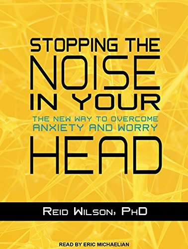 Stopping the Noise in Your Head: The New Way to Overcome Anxiety and Worry by Reid Wilson PhD (2016-05-03)