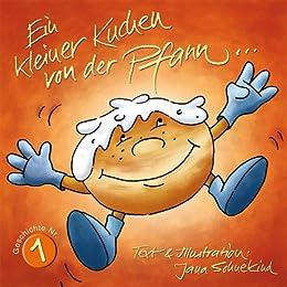 Ein kleiner Kuchen von der Pfann...: Geschichte eines Pfannkuchens (Berliner/Krapfen), 3-99 Jahre von [Sohnekind, Jana]