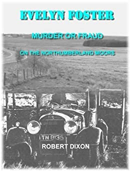 Evelyn Foster: Murder Or Fraud On The Northumberland Moors by [Dixon, Robert]