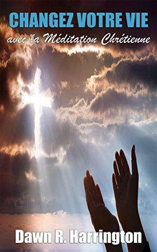 Couverture du livre CHANGEZ VOTRE VIE avec la Méditation Chrétienne