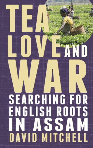 Tea, Love and War - Searching for English roots in Assam