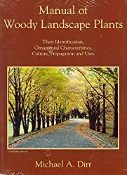 Manual of Woody Landscape Plants: Their Identification, Ornamental Characteristics, Culture, Propagation and Uses by Michael A. Dirr (1998-08-24)