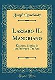Lazzaro IL Mandriano: Dramma Storico in un Prologo e Tre Atti (Classic Reprint)