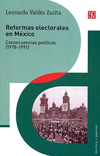 Reformas Electorales En Mexico: Consecuencias Politicas (1978-1991) (Política y derecho / Politics and law)