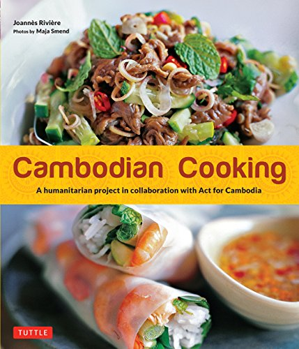 Cambodian Cooking: A humanitarian project in collaboration with Act for Cambodia [Cambodian Cookbook, 60 Recipes] (English Edition)