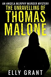 The Unravelling of Thomas Malone (Angela Murphy Murder Mysteries Book 1)