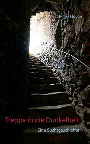 Treppe in die Dunkelheit: Eine Suchtgeschichte