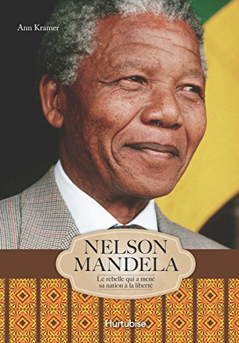 Nelson Mandela, le rebelle qui a mené sa nation à la liberté