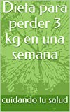 Dieta para perder 3 kg en una semana (Spanish Edition)