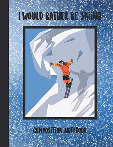 I'd Rather Be Skiing Composition Notebook: Snow skiing theme.  Blank paperback notebook with college ruled paper for school or personal use. por Mayer Designs