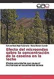 Efecto del microondas sobre la concentración de la caseina en la leche: Efectos secundarios que causa el microondas en los alimentos lácteos