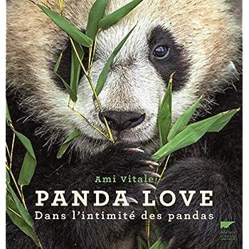 Panda Love Dans l'intimité des pandas