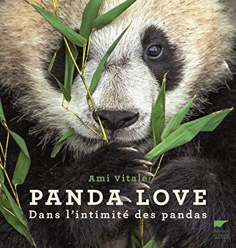 Panda Love Dans l'intimité des pandas par Ami Vitale