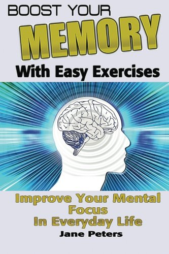 Memory: Boost Your Memory with Easy Exercises - Improve Your Mental Focus in Everyday Life (Improve memory, improving memory, remembering more, productivity improvement)