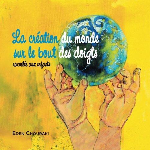 La creation du monde sur le bout des doigts par Eden Chouraki,Rivka Deborah,Laura Chouraki