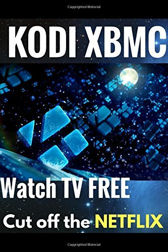 KODI XBMC: Watch Thousands of Movies & Tv Shows For Free On Your Pc Mac or Android Device Cancel Netflix Watch Free tv (kodi app,kodi book,kodi xbmc) by Jamy Jackson (2016-12-07)