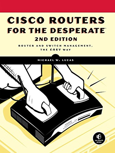 Cisco Routers for the Desperate: Router and Switch Management, the Easy Way (Cicso Routers for the Desperae) por Michael W. Lucas