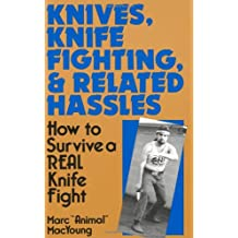 Knives, Knife Fighting and Related Hassles: How to Survive a Real Knife Fight