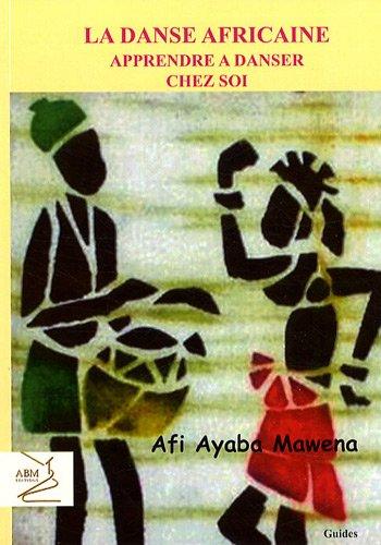 La danse africaine : Apprendre à danser chez soi par Afi Ayaba Mawena