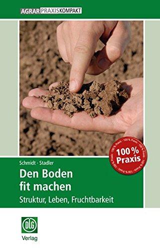 Den Boden fit machen: Struktur, Leben, Fruchtbarkeit (AgrarPraxis kompakt)