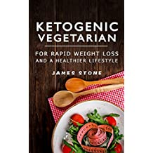 Ketogenic Vegetarian For Rapid Weight Loss And A Healthier Lifestyle: 2 weeks meal plan with 40 best easy & delicious keto vegetarian diet recipes ( Vegetarian Vegan Ketogenic Low Carb Paleo Diet)