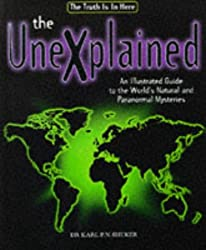 The Unexplained, The: An Illustrated Guide to the World's Natural and Paranormal Mysteries