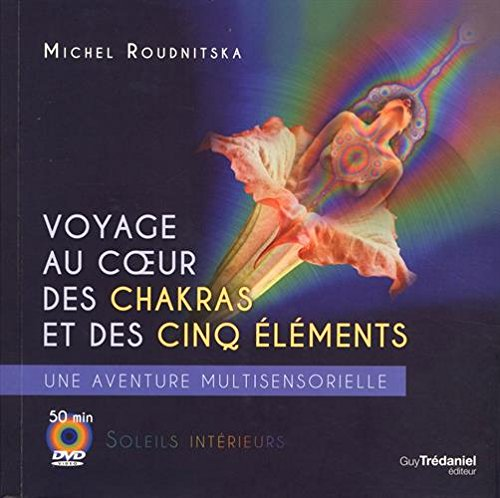 Voyage au coeur des chakras et des cinq éléments : Une aventure multi-sensorielle (1DVD)