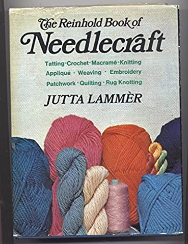 The Reinhold book of needlecraft: embroidery, crochet, knitting, weaving, macrame, applique, patchwork, and many other handicraft techniques, old and new by Jutta Lammer (1973-01-01)