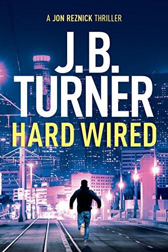 Hard Wired (Jon Reznick Thriller Series Book 3) by J. B. Turner