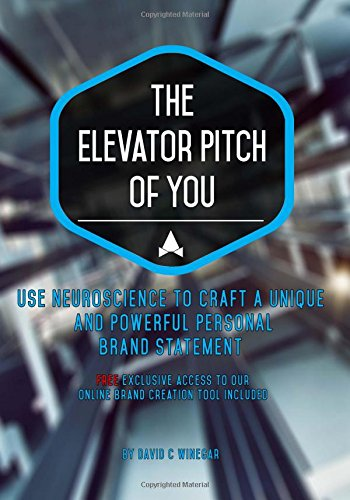 The Elevator Pitch of You: Using neuroscience to craft a unique and powerful personal brand statement for use in your resume, CV, and linkedIn