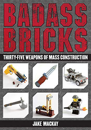 Badass Bricks: Thirty-Five Weapons of Mass Construction (English Edition) (1911 Building A)