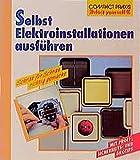 Selbst Elektroinstallationen ausführen (Compact-Praxis do it yourself)