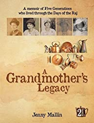 A Grandmothers Legacy: a memoir of five generations who lived through the days of the Raj