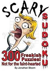 Scary Sudoku - 300 Freakish Puzzles. Not for the faint hearted: 300 of the scariest, killer Sudoku puzzles. They'll freak you out. by Jonathan Bloom (2012-03-16)