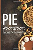Pie Cookbook: Easy as A Pie Recipes to Try