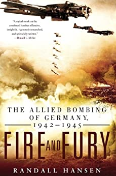 Fire and Fury: The Allied Bombing of Germany, 1942-1945 di [Hansen, Randall]