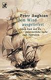 Dem Wind ausgeliefert - James Cook und die abenteuerliche Suche nach Australien - Peter Aughton