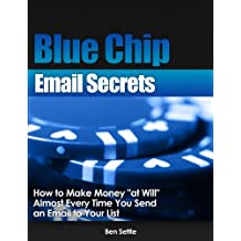 """Blue Chip Email Secrets - How to make money """"at will"""" almost every time you send an email to your list (English Edition)"""